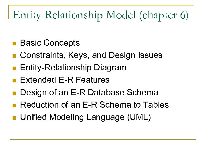Entity-Relationship Model (chapter 6) n n n n Basic Concepts Constraints, Keys, and Design