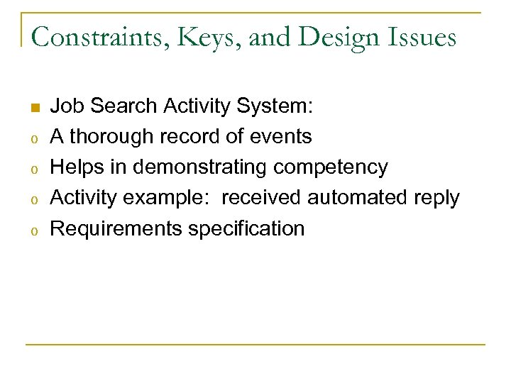 Constraints, Keys, and Design Issues n o o Job Search Activity System: A thorough