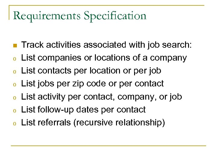 Requirements Specification n o o o Track activities associated with job search: List companies