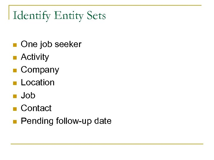 Identify Entity Sets n n n n One job seeker Activity Company Location Job