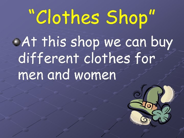 """""""Clothes Shop"""" At this shop we can buy different clothes for men and women"""