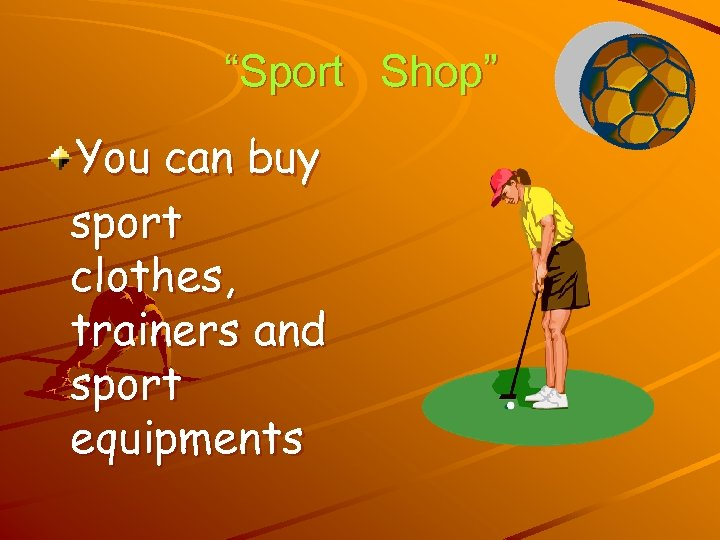 """""""Sport Shop"""" You can buy sport clothes, trainers and sport equipments"""