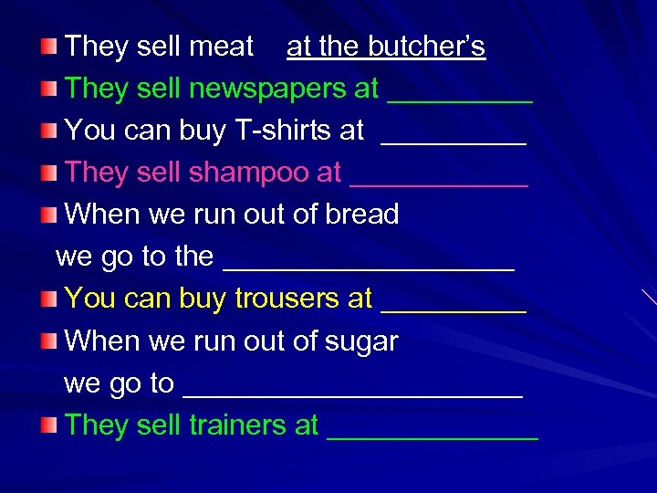 They sell meat at the butcher's They sell newspapers at _____ You can buy