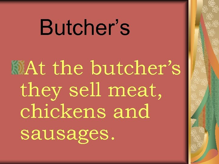 Butcher's At the butcher's they sell meat, chickens and sausages.