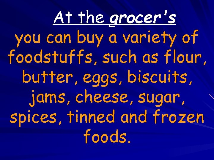 At the grocer's you can buy a variety of foodstuffs, such as flour, butter,