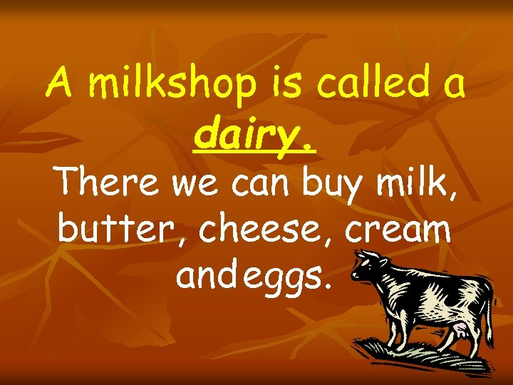 A milkshop is called a dairy. There we can buy milk, butter, cheese, cream