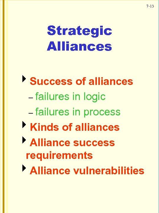 7 -13 Strategic Alliances 4 Success of alliances – failures in logic – failures