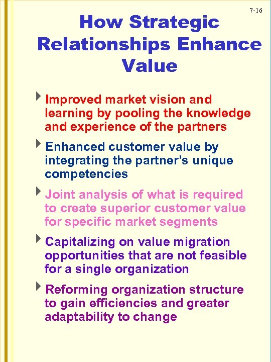 7 -16 How Strategic Relationships Enhance Value 4 Improved market vision and learning by