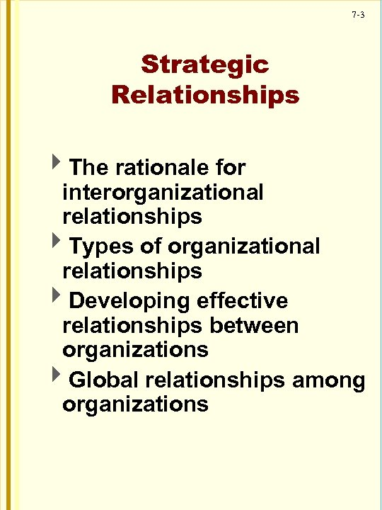 7 -3 Strategic Relationships 4 The rationale for interorganizational relationships 4 Types of organizational