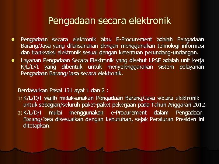 Pengadaan secara elektronik l l Pengadaan secara elektronik atau E-Procurement adalah Pengadaan Barang/Jasa yang