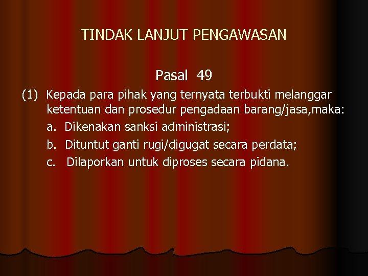 TINDAK LANJUT PENGAWASAN Pasal 49 (1) Kepada para pihak yang ternyata terbukti melanggar ketentuan