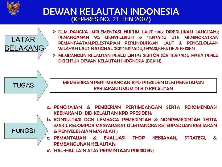 DEWAN KELAUTAN INDONESIA (KEPPRES NO. 21 THN 2007) LATAR BELAKANG TUGAS FUNGSI Ø DLM