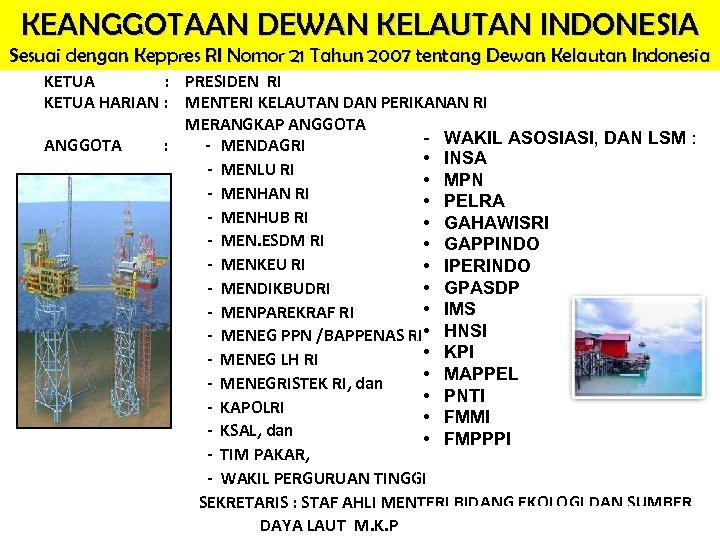 KEANGGOTAAN DEWAN KELAUTAN INDONESIA Sesuai dengan Keppres RI Nomor 21 Tahun 2007 tentang Dewan
