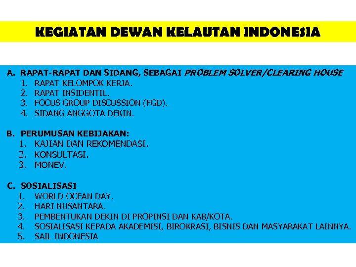 KEGIATAN DEWAN KELAUTAN INDONESIA A. RAPAT-RAPAT DAN SIDANG, SEBAGAI PROBLEM SOLVER/CLEARING HOUSE 1. RAPAT