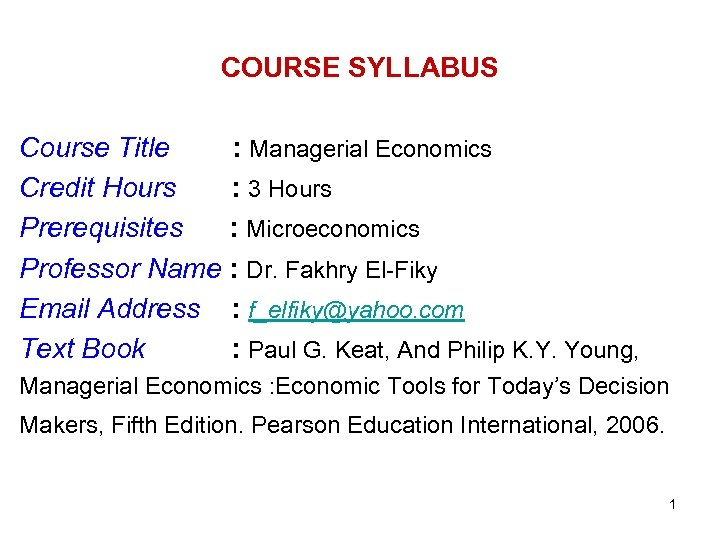 COURSE SYLLABUS Course Title : Managerial Economics Credit Hours : 3 Hours Prerequisites :