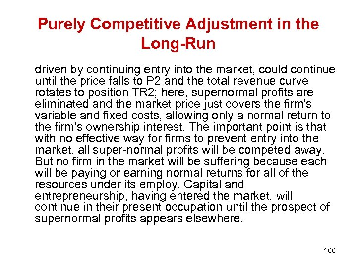 Purely Competitive Adjustment in the Long-Run driven by continuing entry into the market, could