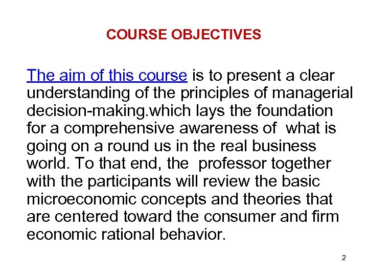 COURSE OBJECTIVES The aim of this course is to present a clear understanding of
