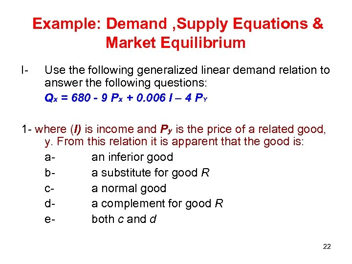 Example: Demand , Supply Equations & Market Equilibrium I- Use the following generalized linear