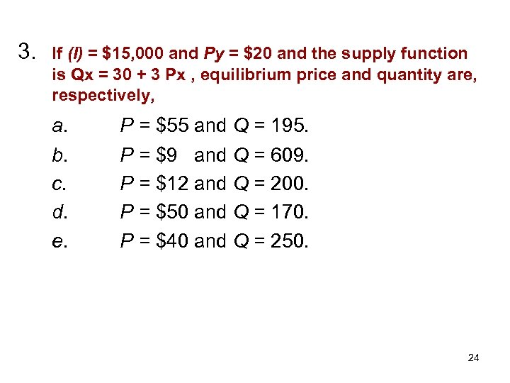 3. If (I) = $15, 000 and Py = $20 and the supply function