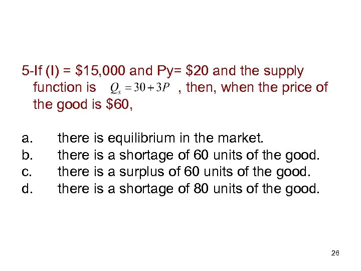 5 -If (I) = $15, 000 and Py= $20 and the supply function is