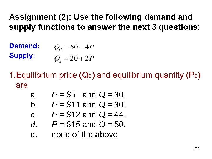 Assignment (2): Use the following demand supply functions to answer the next 3 questions: