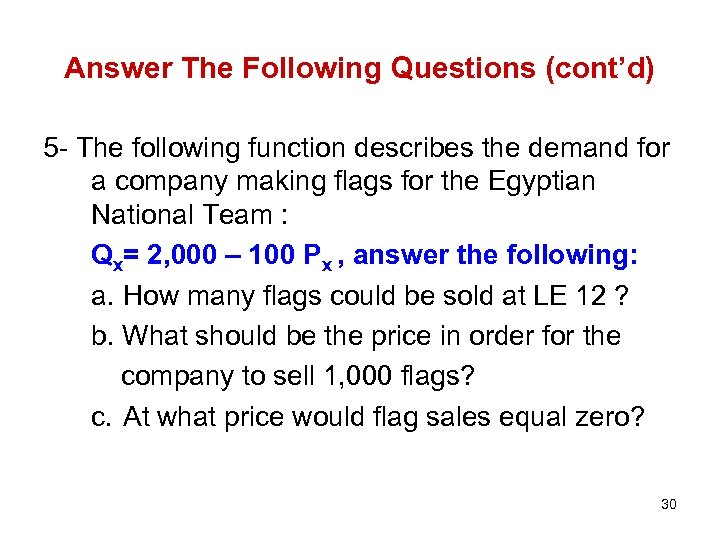 Answer The Following Questions (cont'd) 5 - The following function describes the demand for