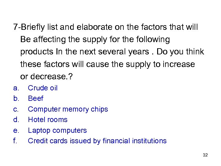 7 -Briefly list and elaborate on the factors that will Be affecting the supply