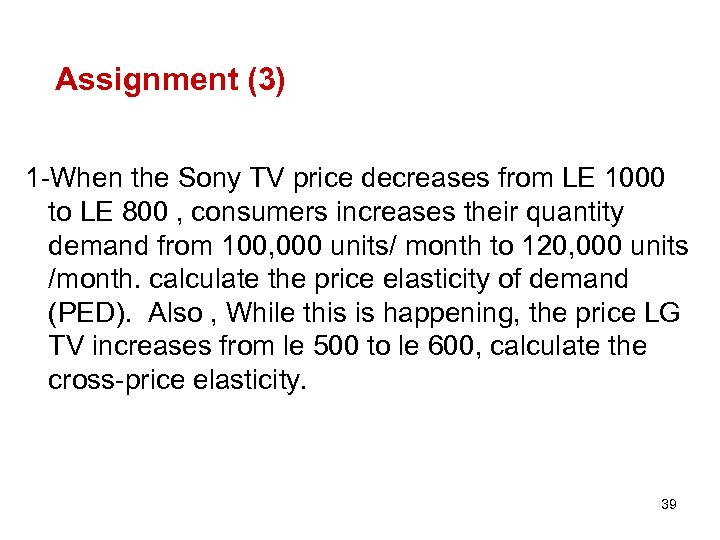 Assignment (3) 1 -When the Sony TV price decreases from LE 1000 to LE