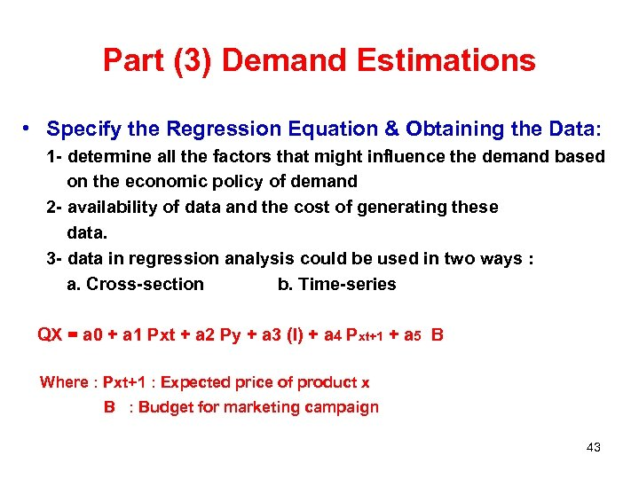 Part (3) Demand Estimations • Specify the Regression Equation & Obtaining the Data: 1