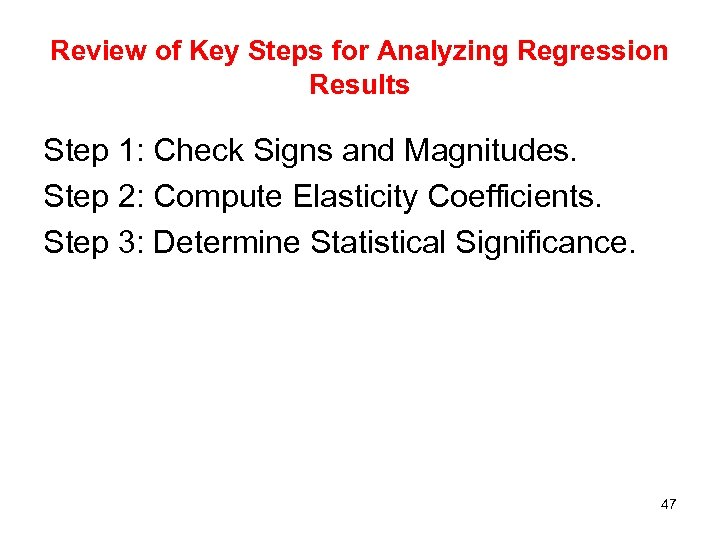 Review of Key Steps for Analyzing Regression Results Step 1: Check Signs and Magnitudes.