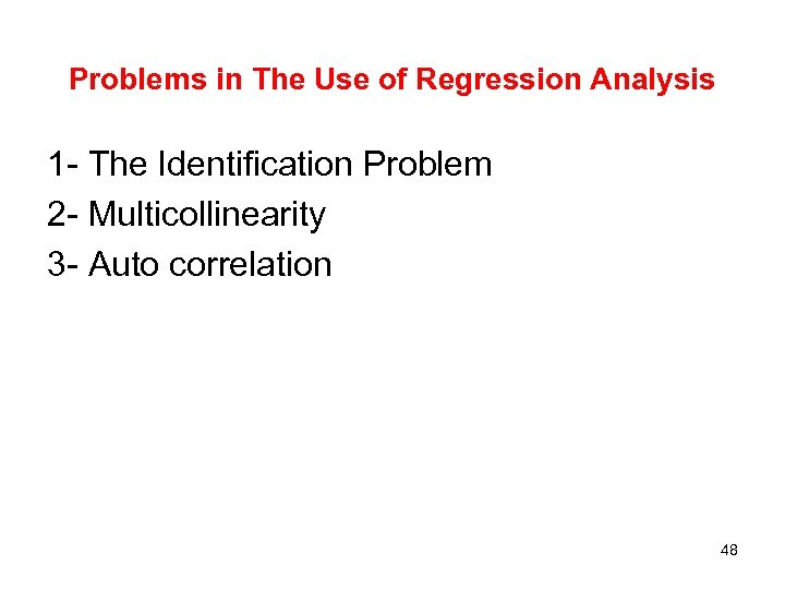 Problems in The Use of Regression Analysis 1 - The Identification Problem 2 -