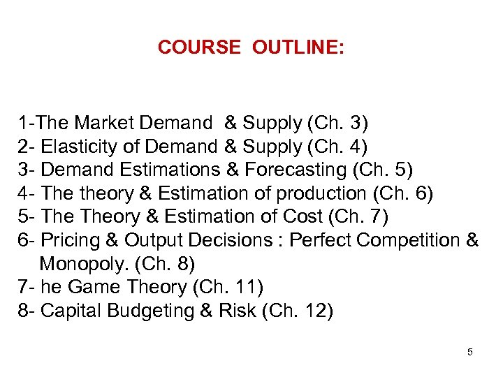 COURSE OUTLINE: 1 -The Market Demand & Supply (Ch. 3) 2 - Elasticity of