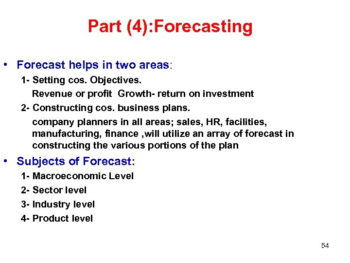 Part (4): Forecasting • Forecast helps in two areas: 1 - Setting cos. Objectives.