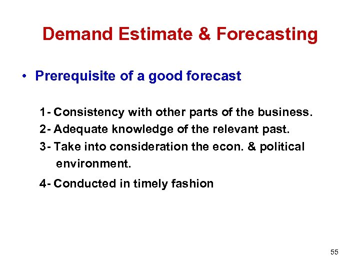 Demand Estimate & Forecasting • Prerequisite of a good forecast 1 - Consistency with