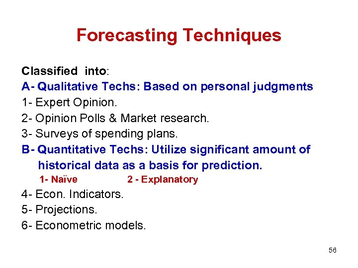 Forecasting Techniques Classified into: A- Qualitative Techs: Based on personal judgments 1 - Expert