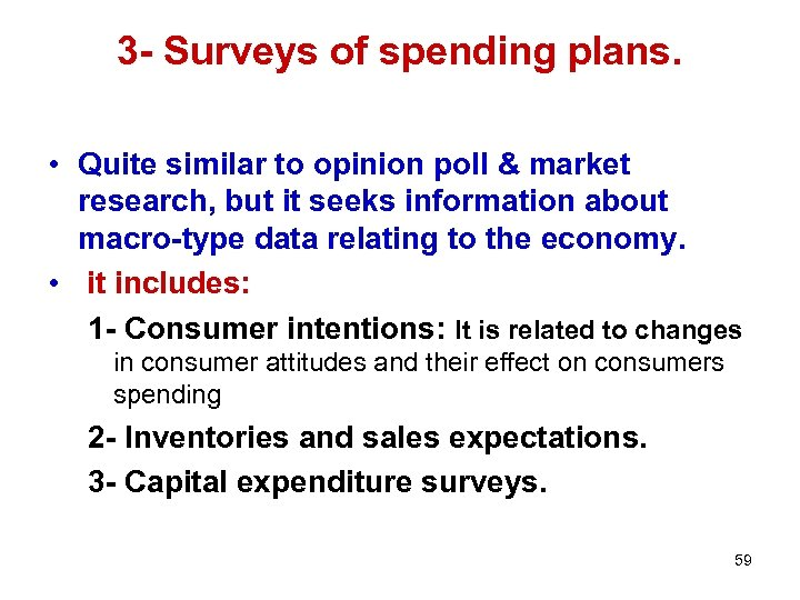 3 - Surveys of spending plans. • Quite similar to opinion poll & market