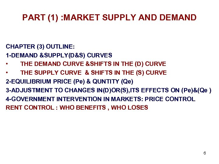 PART (1) : MARKET SUPPLY AND DEMAND CHAPTER (3) OUTLINE: 1 -DEMAND &SUPPLY(D&S) CURVES