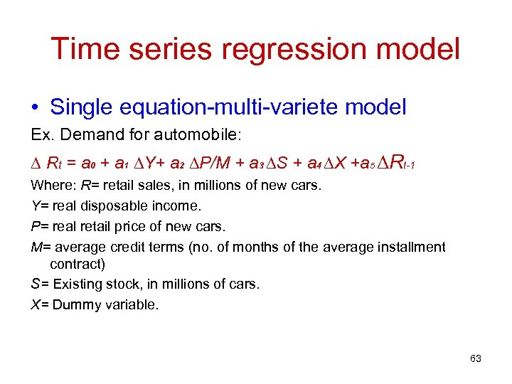 Time series regression model • Single equation-multi-variete model Ex. Demand for automobile: ∆ Rt