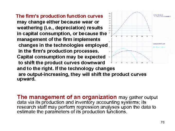 The firm's production function curves may change either because wear or weathering (i. e.