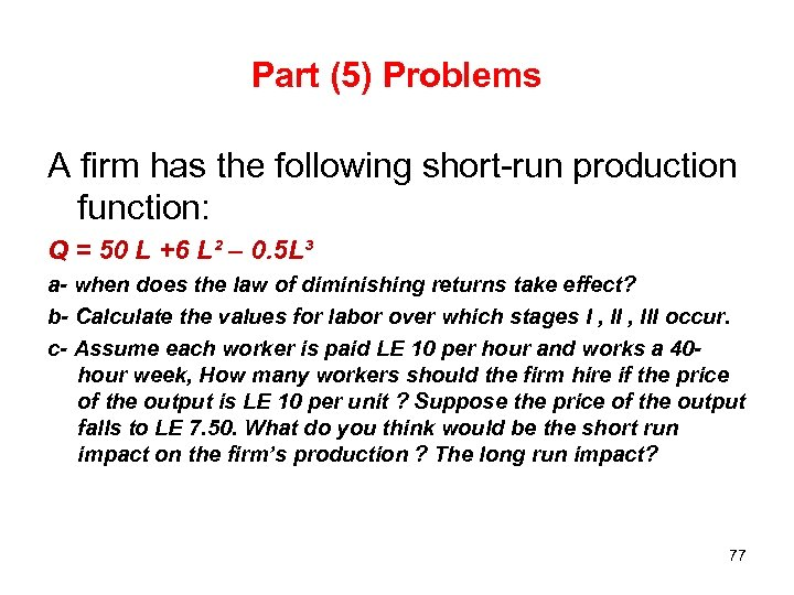 Part (5) Problems A firm has the following short-run production function: Q = 50