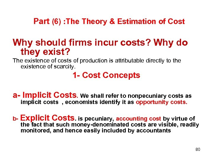 Part (6) : Theory & Estimation of Cost Why should firms incur costs? Why