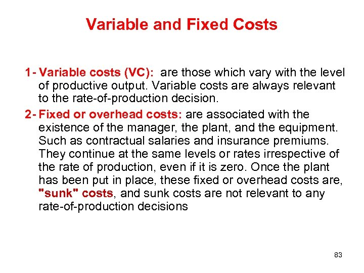 Variable and Fixed Costs 1 - Variable costs (VC): are those which vary with