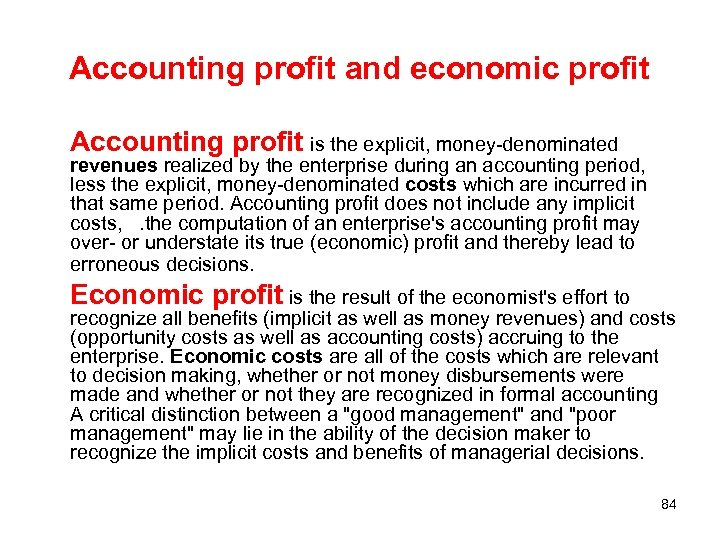 Accounting profit and economic profit Accounting profit is the explicit, money-denominated revenues realized by