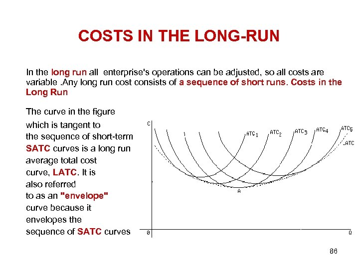 COSTS IN THE LONG-RUN In the long run all enterprise's operations can be adjusted,