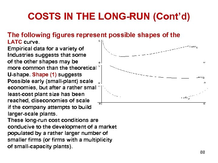 COSTS IN THE LONG-RUN (Cont'd) The following figures represent possible shapes of the LATC