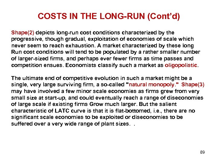 COSTS IN THE LONG-RUN (Cont'd) Shape(2) depicts long-run cost conditions characterized by the progressive,