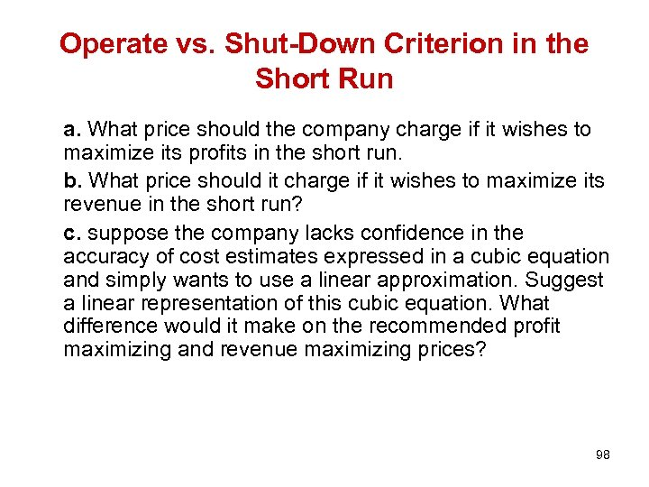 Operate vs. Shut-Down Criterion in the Short Run a. What price should the company