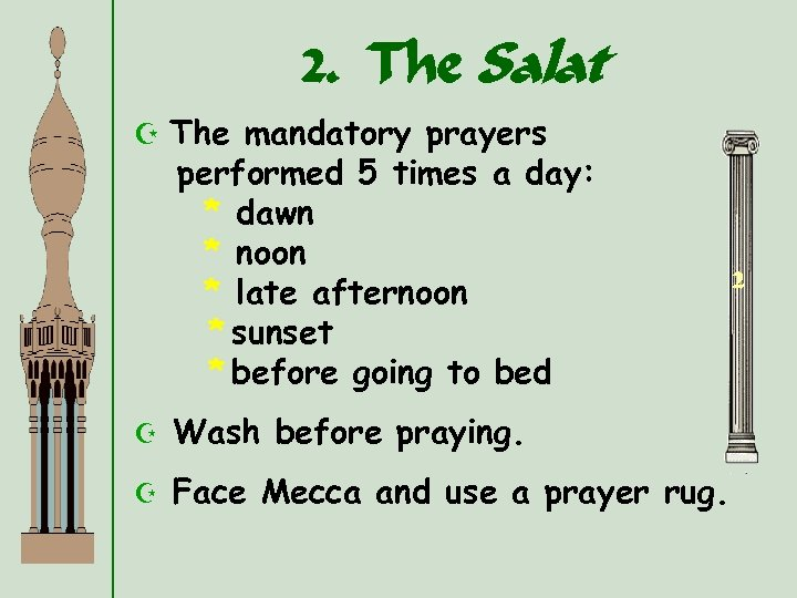 2. The Salat Z The mandatory prayers performed 5 times a day: * dawn