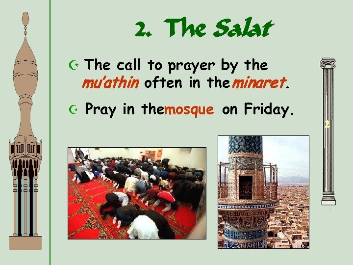 2. The Salat Z The call to prayer by the mu'athin often in the