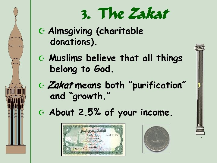 3. The Zakat Z Almsgiving (charitable donations). Z Muslims believe that all things belong